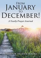 From January to December! a Yearly Prayer Journal (Paperback)