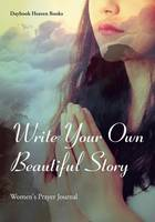 Write Your Own Beautiful Story: Women's Prayer Journal (Paperback)
