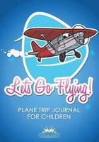 Let's Go Flying! Plane Trip Journal for Children (Paperback)
