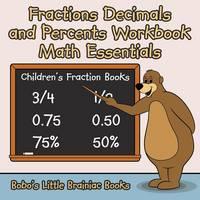 Fractions Decimals and Percents Workbook Math Essentials: Children's Fraction Books (Paperback)