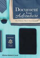 Document Your Adventure: The Ultimate Men's Travel Journal (Paperback)