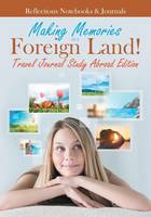 Making Memories in a Foreign Land! Travel Journal Study Abroad Edition (Paperback)