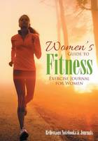Women's Guide to Fitness. Exercise Journal for Women (Paperback)
