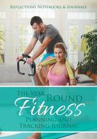 The Year Round Fitness Planning and Tracking Journal (Paperback)