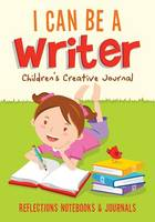 I Can Be a Writer Children's Creative Journal (Paperback)