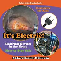 It's Electric! Electrical Devices at Home - How to Stay Safe - Electricity for Kids - Children's Electricity & Electronics (Paperback)