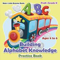Building Alphabet Knowledge Practice Book Prek-Grade K - Ages 4 to 6 (Paperback)