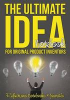 The Ultimate Idea Notebook for Original Product Inventors (Paperback)