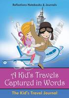 A Kid's Travels Captured in Words: The Kid's Travel Journal (Paperback)