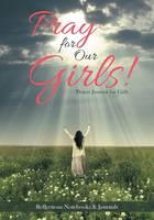 Pray for Our Girls! Prayer Journal for Girls (Paperback)