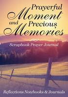 Prayerful Moments and Precious Memories Scrapbook Prayer Journal (Paperback)