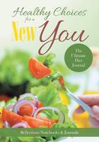 Healthy Choices for a New You: The Ultimate Diet Journal (Paperback)