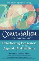 Conversation-The Sacred Art: Practicing Presence in an Age of Distraction - The Art of Spiritual Living (Hardback)