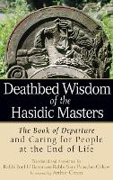 Deathbed Wisdom of the Hasidic Masters: The Book of Departure and Caring for People at the End of Life (Hardback)