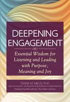 Deepening Engagement: Essential Wisdom for Listening and Leading with  Purpose, Meaning and Joy (Hardback)