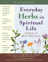 Everyday Herbs in Spiritual Life: A Guide to Many Practices (Hardback)