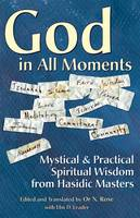God in All Moments: Mystical & Practical Spiritual Wisdom from Hasidic Masters (Hardback)