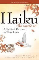 Haiku-The Sacred Art: A Spiritual Practice in Three Lines - The Art of Spiritual Living (Hardback)