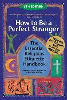 How to Be A Perfect Stranger (6th Edition): The Essential Religious Etiquette Handbook (Hardback)