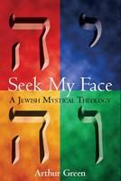 Seek My Face: A Jewish Mystical Theology (Hardback)