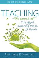 Teaching-The Sacred Art: The Joy of Opening Minds and Hearts - The Art of Spiritual Living (Hardback)