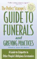 The Perfect Stranger's Guide to Funerals and Grieving Practices: A Guide to Etiquette in Other People's Religious Ceremonies (Hardback)