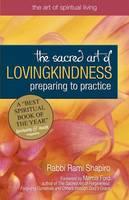 The Sacred Art of Lovingkindness: Preparing to Practice - The Art of Spiritual Living (Hardback)