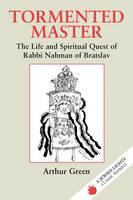 Tormented Master: The Life and Spiritual Quest of Rabbi Nahman of Bratslav (Hardback)