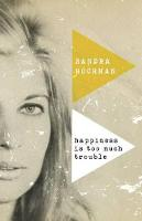 Happiness Is Too Much Trouble - The Sandra Hochman Collection (Paperback)