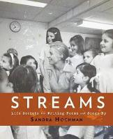 Streams: Life Secrets for Writing Poems and Songs - The Sandra Hochman Collection (Paperback)