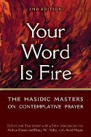 Your Word is Fire: The Hasidic Masters on Contemplative Prayer (Paperback)