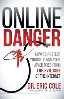 Online Danger: How to Protect Yourself and Your Loved Ones From the Evil Side of the Internet (Paperback)