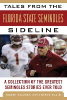 Tales from the Florida State Seminoles Sideline: A Collection of the Greatest Seminoles Stories Ever Told - Tales from the Team (Hardback)