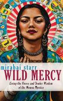 Wild Mercy: Living the Fierce and Tender Wisdom of the Women Mystics (Paperback)