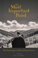 The Most Important Point: Zen Teachings of Edward Espe Brown (Paperback)