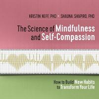 The Science of Mindfulness and Self-Compassion: How to Build New Habits to Transform Your Life (CD-Audio)