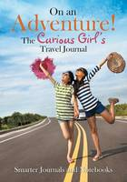 On an Adventure! the Curious Girl's Travel Journal (Paperback)