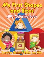 My First Shapes and Sizes ABC Coloring Book (Paperback)