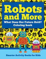 Robots and More: What Does Our Future Hold? Coloring Book (Paperback)