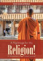 A Pilgrimage for My Religion! a Missionary's Travel Journal (Paperback)