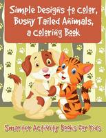 Simple Designs to Color, Bushy Tailed Animals, a Coloring Book (Paperback)