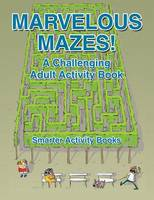 Marvelous Mazes! a Challenging Adult Activity Book (Paperback)