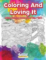 Coloring and Loving It - Adults Coloring Books Super Fun - Vol 1 (Paperback)