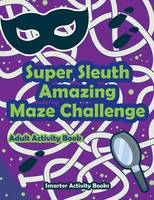 Super Sleuth Amazing Maze Challenge Adult Activity Book (Paperback)