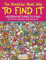 The Absolute Best Way to Find It...Hidden Pictures to Find Activity Book for Adults (Paperback)