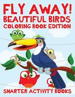 Fly Away!: Beautiful Birds Coloring Book Edition (Paperback)