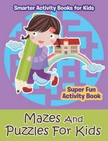 Mazes and Puzzles for Kids - Super Fun Activity Book (Paperback)