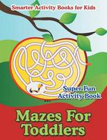 Mazes for Toddlers - Super Fun Activity Book (Paperback)