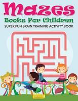 Mazes Books for Children - Super Fun Brain Training Activity Book (Paperback)