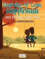 Eternity of Love, Happiness, and Dreams Come True Coloring Book (Paperback)
